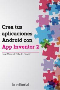 Crea Tus Aplicaciones Android Con App Inventor 2 - Cabello García, José Manuel