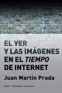 El Ver Y Las Imágenes En El Tiempo De Internet - Prada, Juan Martín