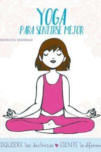 Yoga Para Sentirse Mejor - Rissman, Rebecca