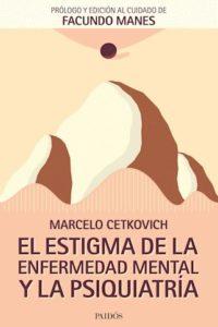 El Estigma De La Enfermedad Mental Y La Psiquiatría - Cetkovich Bakmas, Marcelo