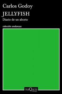Jellyfish. Diario De Un Aborto - Godoy, Carlos
