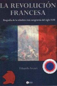 La Revolucion Francesa - Arcuri, Eduardo Jorge