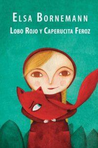 Lobo Rojo Y Caperucita Feroz - Bornemann, Elsa Isabel
