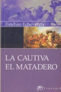 Cautiva / El Matadero - Echeverria, Esteban