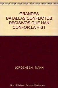 Grandes Batallas Conflictos Decisivos Que Han Conformado La Historia -