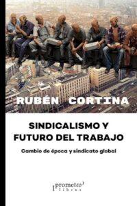 Sindicalismo Y Futuro Del Trabajo - Cortina, Ruben