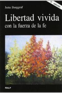Libertad Vivida Con La Fuerza De La Fe - Burggraf, Jutta