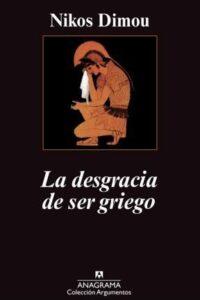 La Desgracia De Ser Griego - Dimou, Nikos