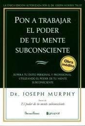 Pon A Trabajar El Poder De Tu Mente Subconsciente - Murphy, Joseph