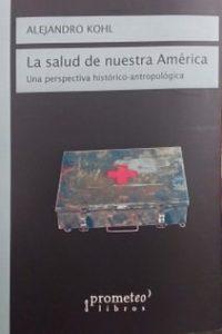La Salud De Nuestra America - Kohl, Alejandro